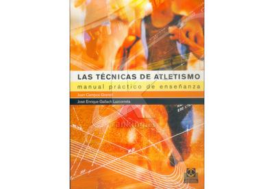 Las Técnicas de Atletismo. Manual práctico de enseñanza